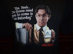 Office Space movie T-Shirt Men's * COME IN ON SATURDAY * 1999 More