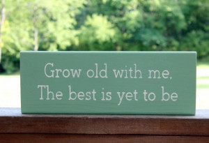 Grow Old With Me The Best is Yet to Be, Wood Sign, Wedding Wood Sign ...