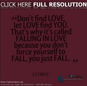 ... in love because you don't force yourself to fall, you just fall