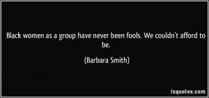 Black women as a group have never been fools. We couldn't afford to be ...