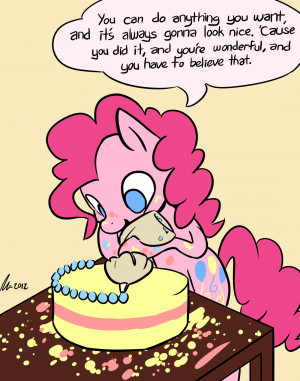 ... quote. I just thought it was perfect for Pinkie Pie.Thank you, Pinkie