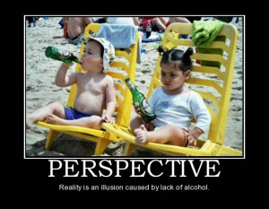 Reality is an illusion that occurs due to lack of alcohol ...