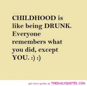 childhood-like-being-drunk-quote-pic-funny-life-quotes-sayings ...