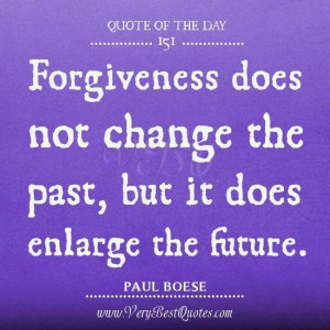 Forgiveness quote of the day forgiveness does not change the past but ...