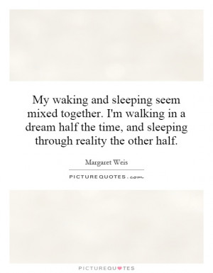 ... time, and sleeping through reality the other half. Picture Quote #1