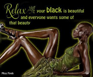 Relax your black is beautiful and everyone wants some of that beauty ...