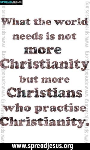 CHRISTIAN QUOTES What the world needs is not more Christianity but ...