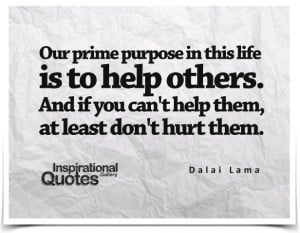 ... others. And if you can't help them, at least don't hurt them. Quote by