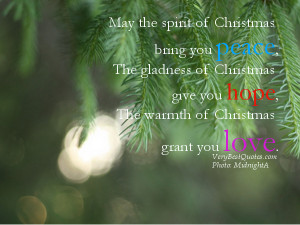 May the spirit of Christmas bring you peace, The gladness of Christmas ...
