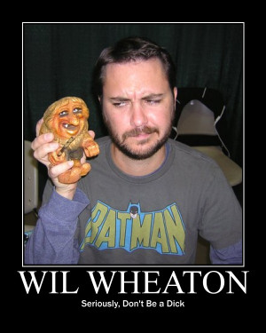 ... Nerd Gods, Wil Wheaton. Also known as National Don't Be a Dick Day