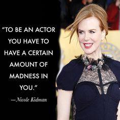 Nicole Kidman - Movie Actor Quotes More