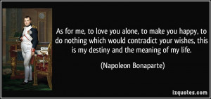As for me, to love you alone, to make you happy, to do nothing which ...
