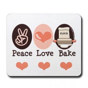 Bake Gifts > Bake Office > Peace Love Bake Bakers Baking Mousepad