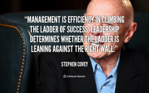 quote-Stephen-Covey-management-is-efficiency-in-climbing-the-ladder ...