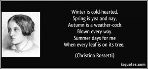Winter is cold-hearted,Spring is yea and nay,Autumn is a weather ...