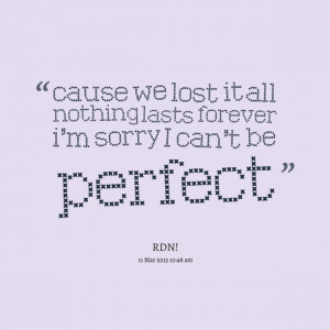 Quotes Picture: cause we lost it all nothing lasts forever i'm sorry i ...