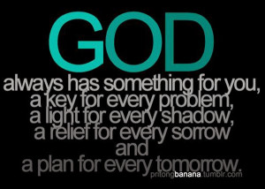 God-always-has-something-for-you-a-key-for-every-problem-a-light-for ...