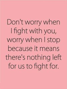 relationship #quotes #fight Amen if you don't ever fight you dont ...