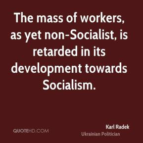 Karl Radek - The mass of workers, as yet non-Socialist, is retarded in ...