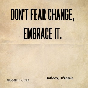 Anthony J D 39 Angelo Don 39 t fear change embrace it
