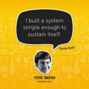 built a system simple enough to sustain itself.- Pierre Omidyar