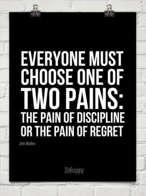 ... : the pain of discipline or the pain of regret. #quote #pain #choices