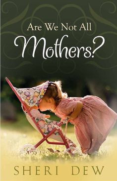 daughters of Eve, we are all mothers and we have always been mothers ...