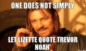 Boromir ONE DOES NOT SIMPLY LET LIZETTE QUOTE TREVOR NOAH
