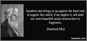 Socialism also brings us up against the hard rock of eugenic fact ...