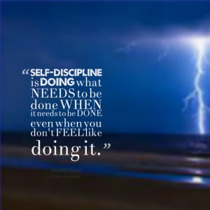 13447-self-discipline-is-doing-what-needs-to-be-done-when-it-needs-1 ...