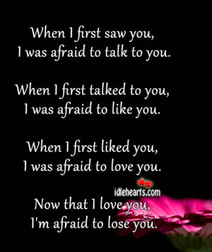 ... saw you i was afraid to talk to you when i first talked to you i was