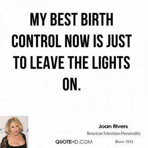 My best birth control now is just to leave the lights on.