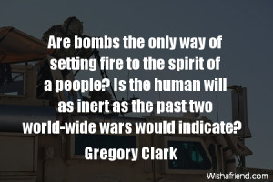 war-Are bombs the only way of setting fire to the spirit of a people ...