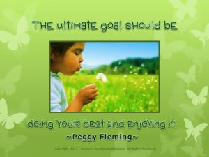 The Ultimate Goal Should Be Doing Your Best and Enjoying It ~ Goal ...