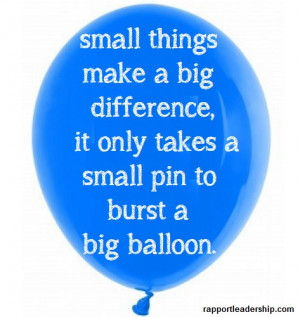 Small things make a big difference. It only takes a small pin to burst ...