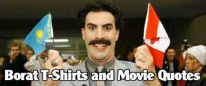 Borat arrives with Borat Movie quote T-shirts and Borat apparel