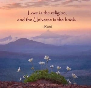 Love Is The Religion - A Quote by Rumi