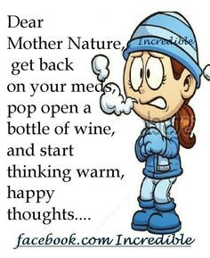 Dear Mother Nature quotes winter cold lol weather funny quotes winter ...