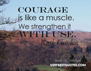 Courage is like a muscle