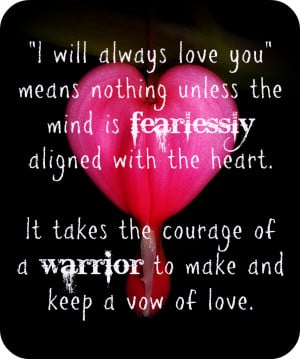 ... Will Always Love You And It Takes The Courage Of A Warrior Quote