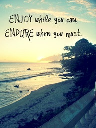 "Enjoy While You Can, Endure When You Must "" ~ Summer Quote"