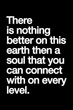 ... Soul Search, Soulmate, When You Have A Connection, Connection Quotes