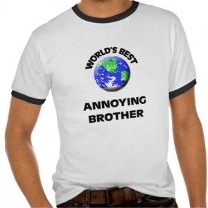 worlds_best_annoying_brother_tees-r2557fb7974cf409bb019f5030deec796 ...