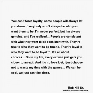 You can't force loyalty, some people will always let you down.