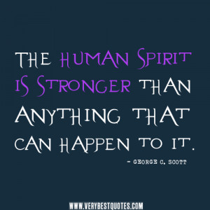 spirit quotes, human quotes The human spirit is stronger than anything ...