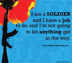 quote from Torn by David Massey. Here's to all our brave soldiers ...