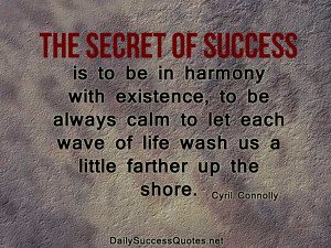 The secret of success is to be in harmony with existence, to be always ...