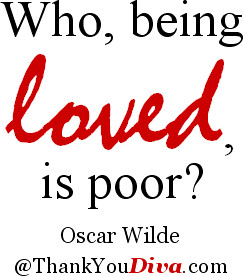 Who, being loved, is poor? Quote by Oscar Wilde (1854-1900), Irish ...