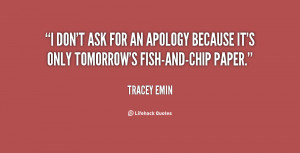 don't ask for an apology because it's only tomorrow's fish-and-chip ...