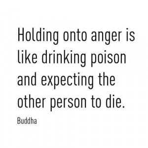 Onto Anger Is Like Drinking Poison: Quote About Holding Onto Anger ...